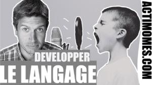 Comment développer le langage de notre enfant ? 1