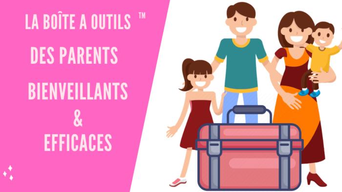 la boite à outil des parents bienveillants et efficaces-min